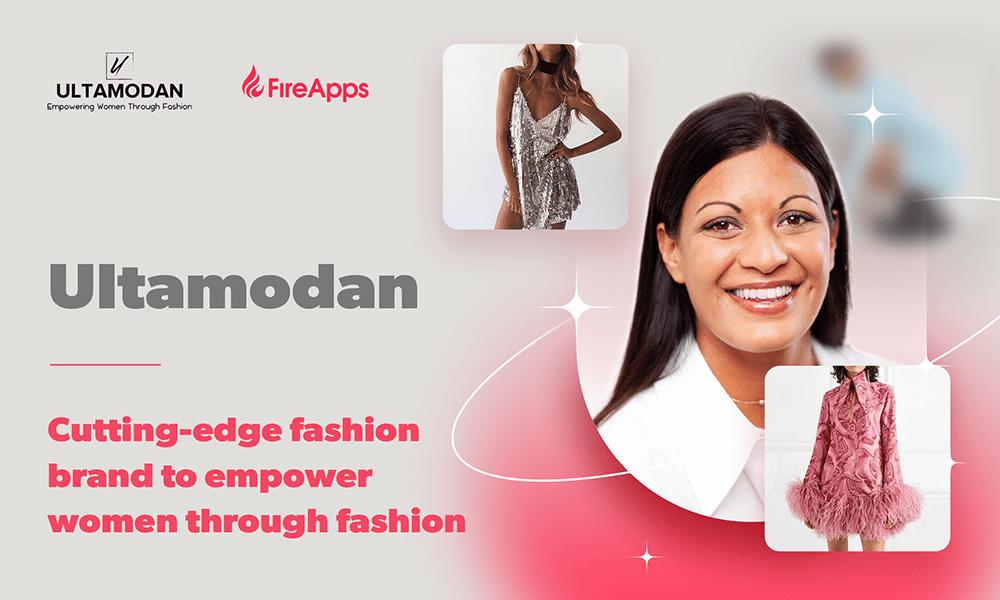 Case Study: Ultamodan - Cutting-edge fashion site to empower women through fashion